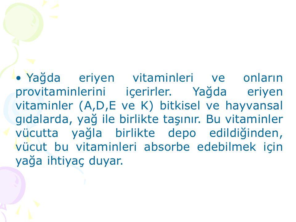 Yağda eriyen vitaminleri ve onların provitaminlerini içerirler.