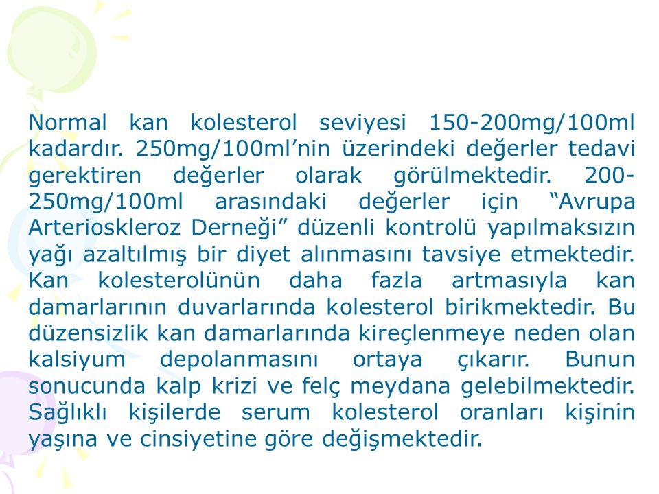 Normal kan kolesterol seviyesi 150-200mg/100ml kadardır.