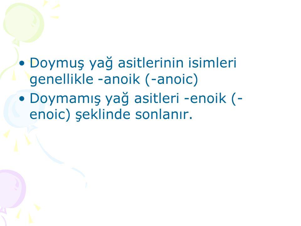 Doymuş yağ asitlerinin isimleri genellikle -anoik (-anoic) Doymamış yağ asitleri -enoik (- enoic) şeklinde sonlanır.