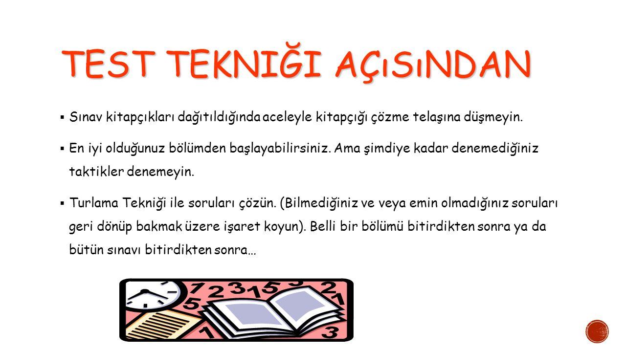 TEST TEKNIĞI AÇıSıNDAN  Sınav kitapçıkları dağıtıldığında aceleyle kitapçığı çözme telaşına düşmeyin.