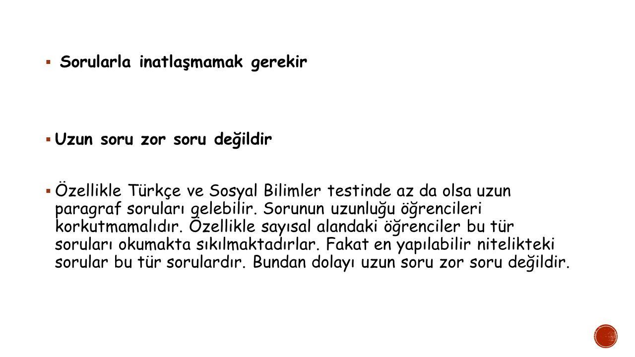  Sorularla inatlaşmamak gerekir  Uzun soru zor soru değildir  Özellikle Türkçe ve Sosyal Bilimler testinde az da olsa uzun paragraf soruları gelebilir.