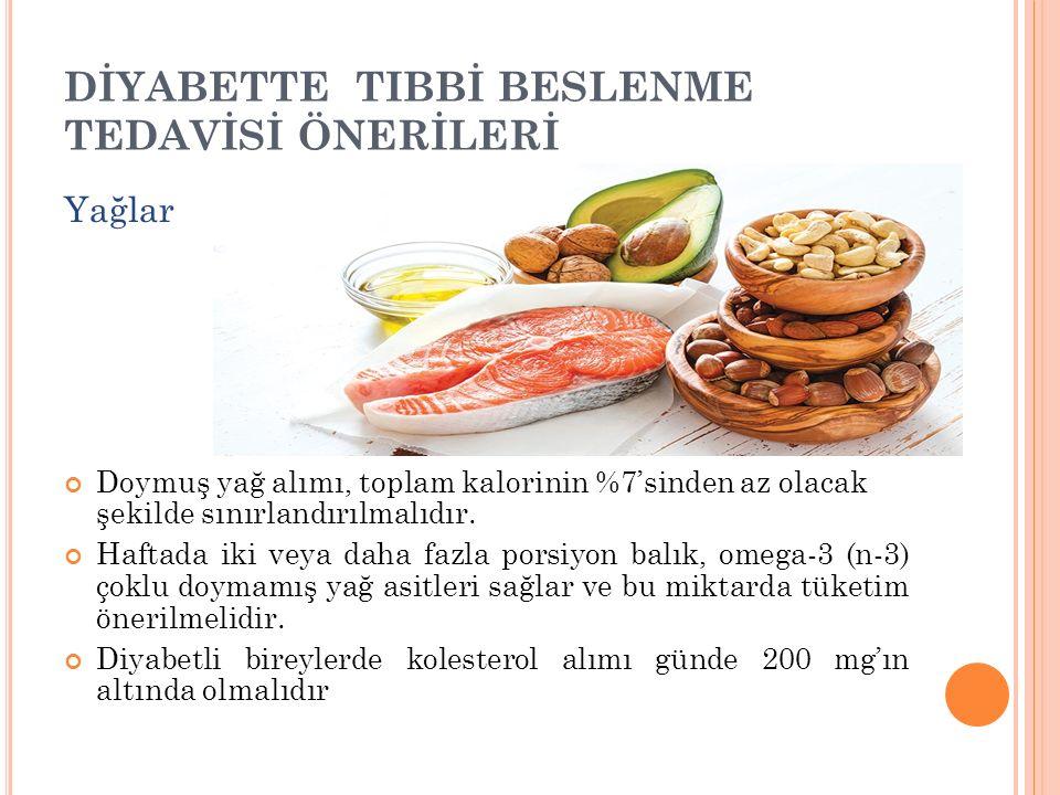 DİYABETTE TIBBİ BESLENME TEDAVİSİ ÖNERİLERİ Yağlar Doymuş yağ alımı, toplam kalorinin %7'sinden az olacak şekilde sınırlandırılmalıdır. Haftada iki ve