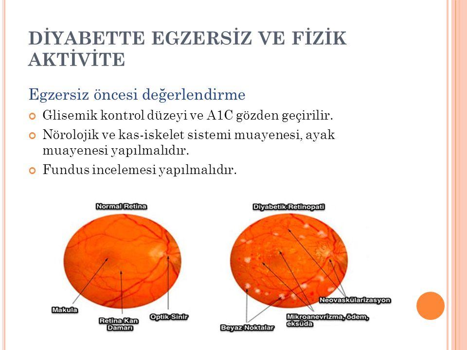 DİYABETTE EGZERSİZ VE FİZİK AKTİVİTE Egzersiz öncesi değerlendirme Glisemik kontrol düzeyi ve A1C gözden geçirilir. Nörolojik ve kas-iskelet sistemi m