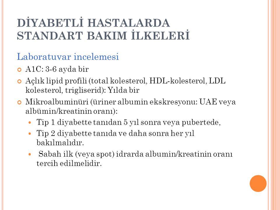 DİYABETLİ HASTALARDA STANDART BAKIM İLKELERİ Laboratuvar incelemesi A1C: 3-6 ayda bir Açlık lipid profili (total kolesterol, HDL-kolesterol, LDL koles