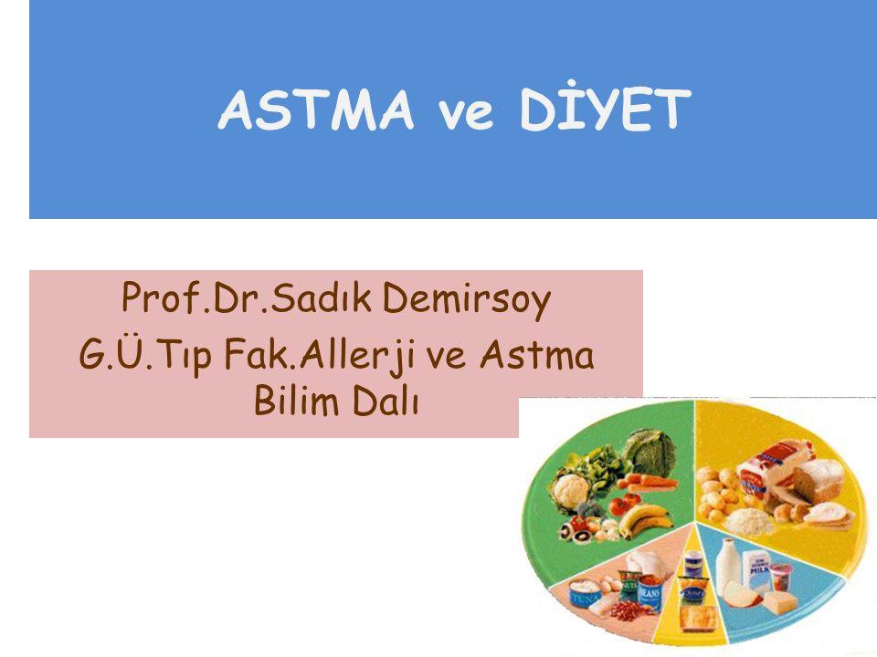 ASTMA ve DİYET Prof.Dr.Sadık Demirsoy G.Ü.Tıp Fak.Allerji ve Astma Bilim Dalı