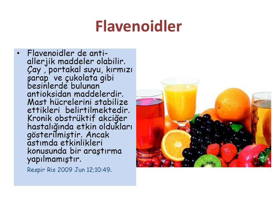 Flavenoidler Flavenoidler de anti- allerjik maddeler olabilir. Çay, portakal suyu, kırmızı şarap ve çukolata gibi besinlerde bulunan antioksidan madde