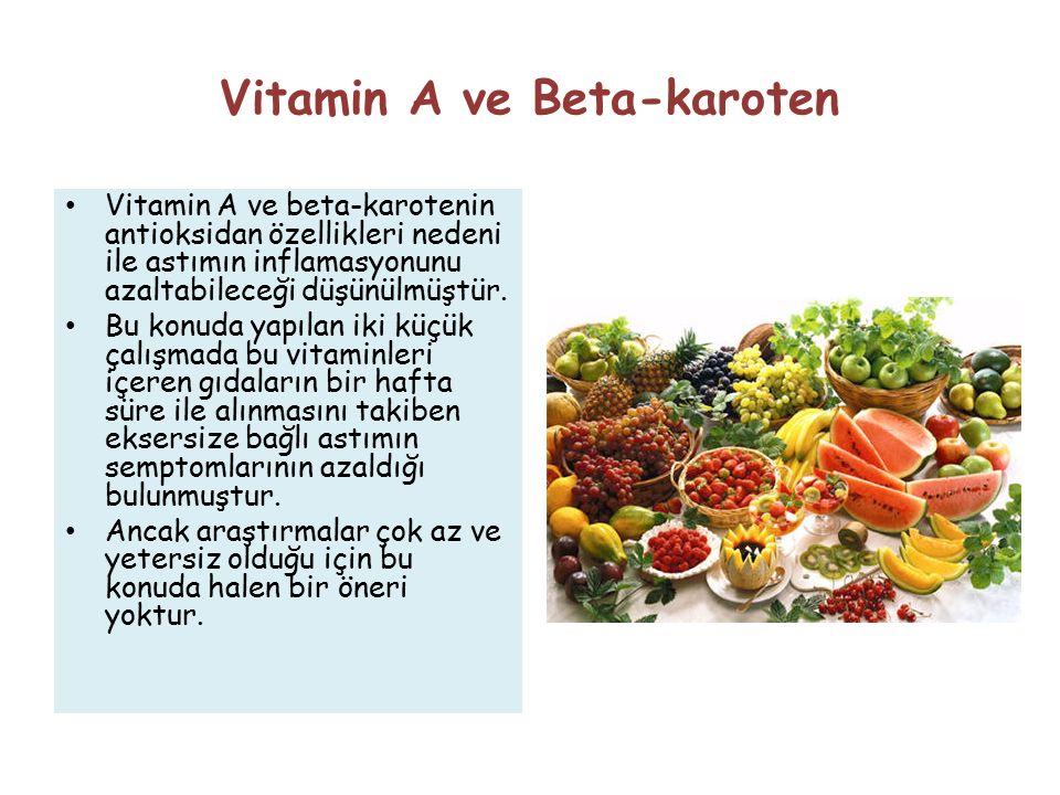 Vitamin A ve Beta-karoten Vitamin A ve beta-karotenin antioksidan özellikleri nedeni ile astımın inflamasyonunu azaltabileceği düşünülmüştür.
