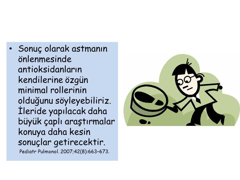 Sonuç olarak astmanın önlenmesinde antioksidanların kendilerine özgün minimal rollerinin olduğunu söyleyebiliriz. İleride yapılacak daha büyük çaplı a