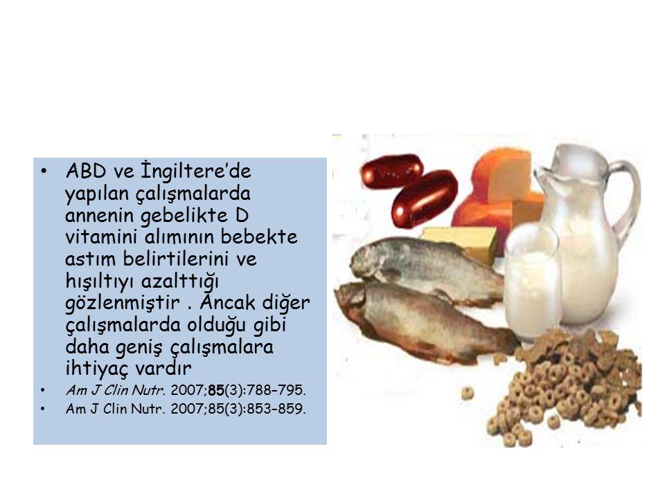 ABD ve İngiltere'de yapılan çalışmalarda annenin gebelikte D vitamini alımının bebekte astım belirtilerini ve hışıltıyı azalttığı gözlenmiştir.