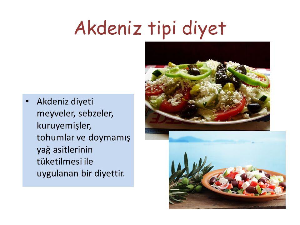 Akdeniz tipi diyet Akdeniz diyeti meyveler, sebzeler, kuruyemişler, tohumlar ve doymamış yağ asitlerinin tüketilmesi ile uygulanan bir diyettir.