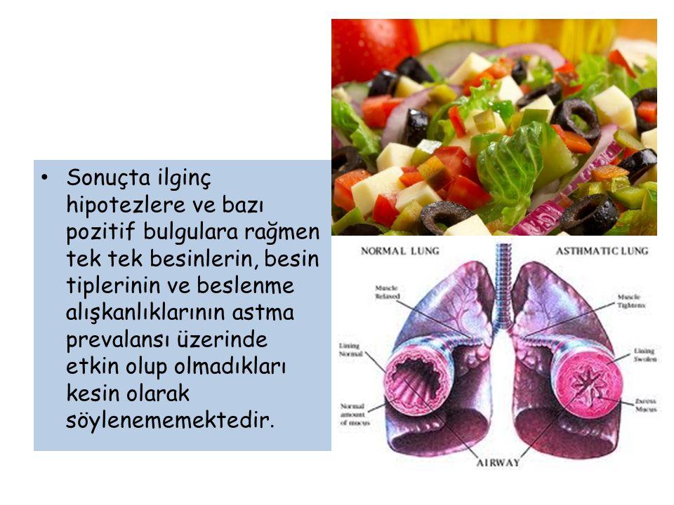 Sonuçta ilginç hipotezlere ve bazı pozitif bulgulara rağmen tek tek besinlerin, besin tiplerinin ve beslenme alışkanlıklarının astma prevalansı üzerinde etkin olup olmadıkları kesin olarak söylenememektedir.