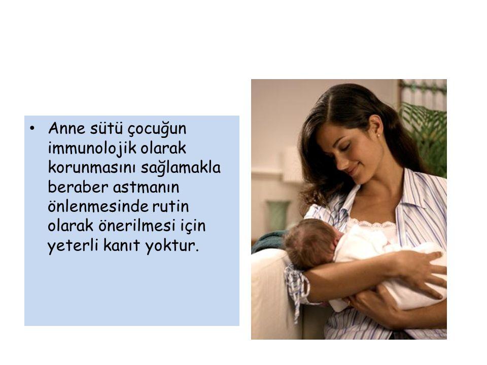 Anne sütü çocuğun immunolojik olarak korunmasını sağlamakla beraber astmanın önlenmesinde rutin olarak önerilmesi için yeterli kanıt yoktur.