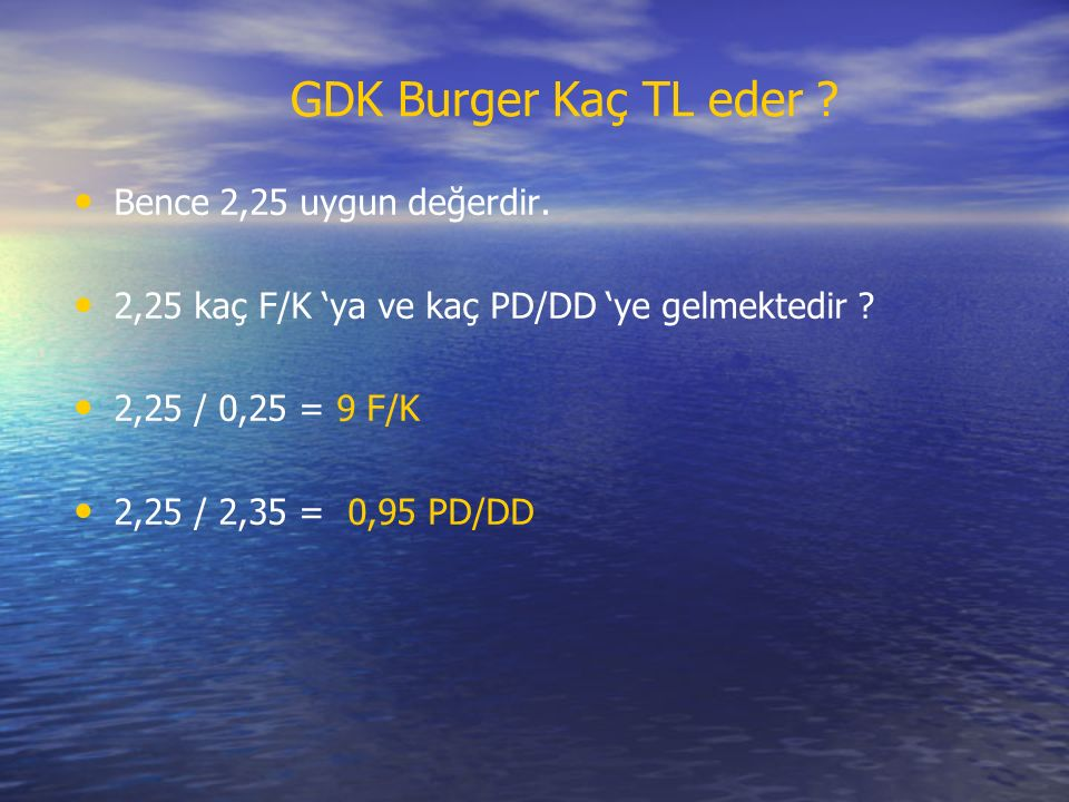 Bence 2,25 uygun değerdir.2,25 kaç F/K 'ya ve kaç PD/DD 'ye gelmektedir .