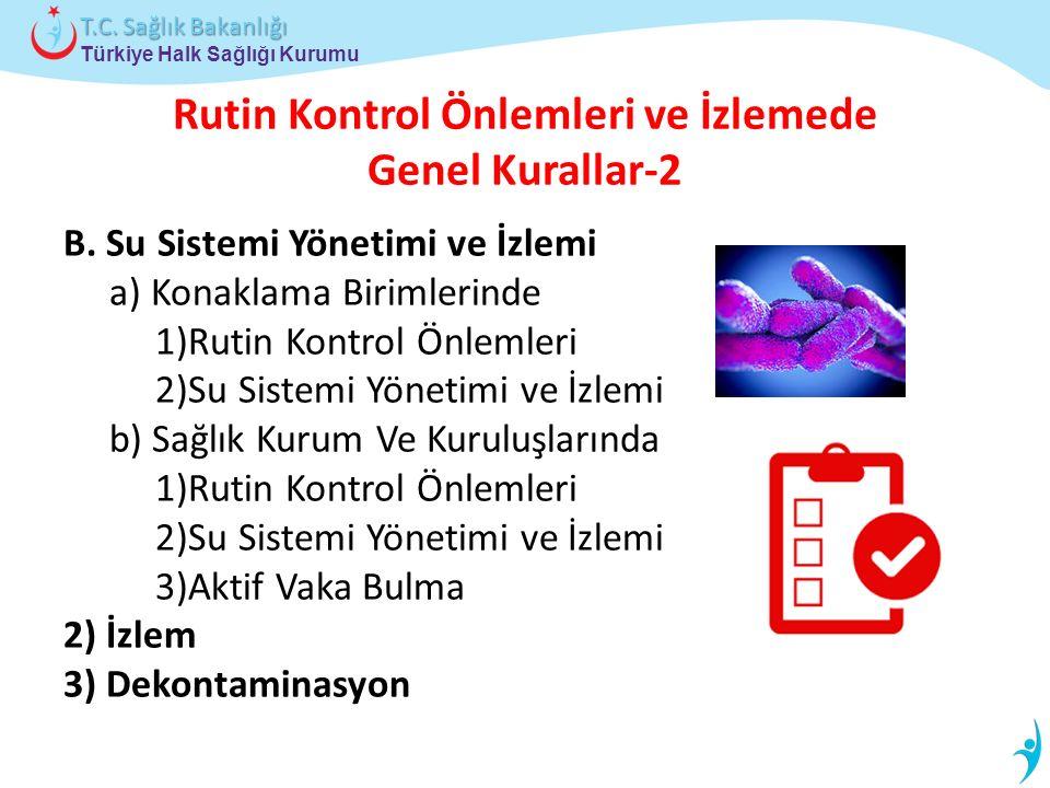 Türkiye Halk Sağlığı Kurumu T.C. Sağlık Bakanlığı Rutin Kontrol Önlemleri ve İzlemede Genel Kurallar-2 B. Su Sistemi Yönetimi ve İzlemi a) Konaklama B