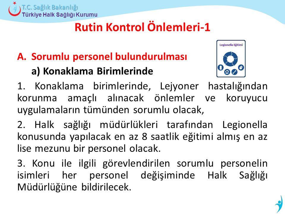 Türkiye Halk Sağlığı Kurumu T.C. Sağlık Bakanlığı Rutin Kontrol Önlemleri-1 A.Sorumlu personel bulundurulması a) Konaklama Birimlerinde 1. Konaklama b
