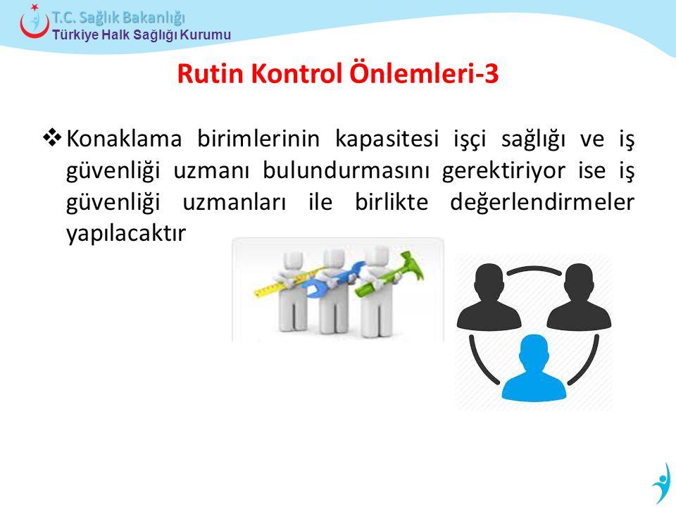 Türkiye Halk Sağlığı Kurumu T.C. Sağlık Bakanlığı Rutin Kontrol Önlemleri-3  Konaklama birimlerinin kapasitesi işçi sağlığı ve iş güvenliği uzmanı bu