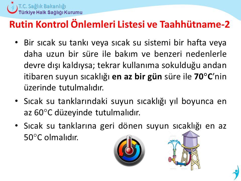 Türkiye Halk Sağlığı Kurumu T.C. Sağlık Bakanlığı Rutin Kontrol Önlemleri Listesi ve Taahhütname-2 Bir sıcak su tankı veya sıcak su sistemi bir hafta