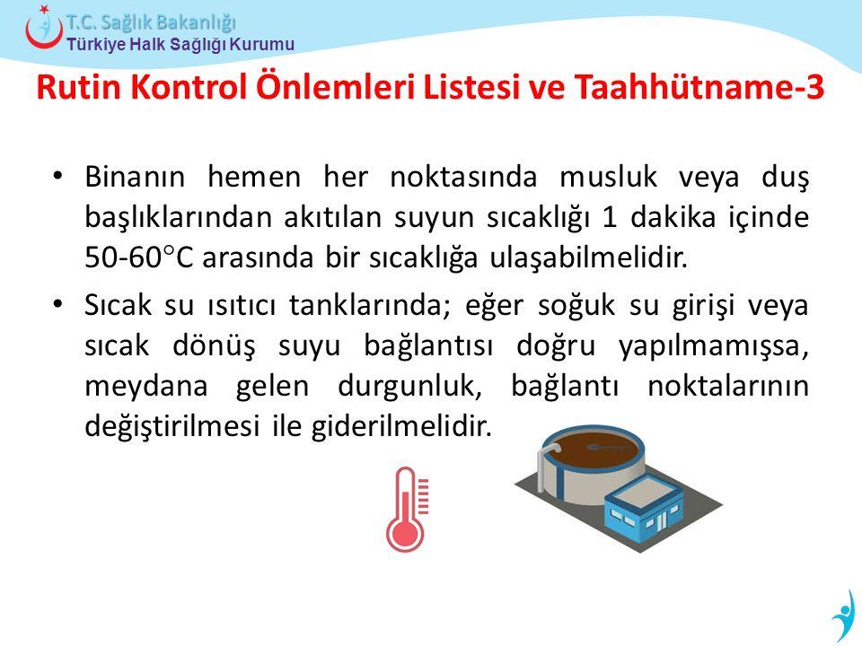 Türkiye Halk Sağlığı Kurumu T.C. Sağlık Bakanlığı Rutin Kontrol Önlemleri Listesi ve Taahhütname-3 Binanın hemen her noktasında musluk veya duş başlık