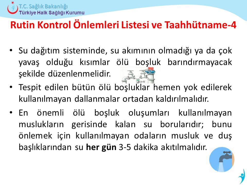 Türkiye Halk Sağlığı Kurumu T.C. Sağlık Bakanlığı Rutin Kontrol Önlemleri Listesi ve Taahhütname-4 Su dağıtım sisteminde, su akımının olmadığı ya da ç