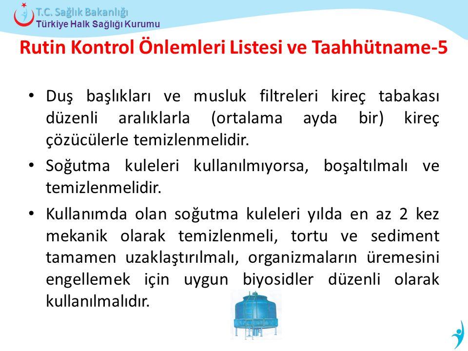 Türkiye Halk Sağlığı Kurumu T.C. Sağlık Bakanlığı Rutin Kontrol Önlemleri Listesi ve Taahhütname-5 Duş başlıkları ve musluk filtreleri kireç tabakası