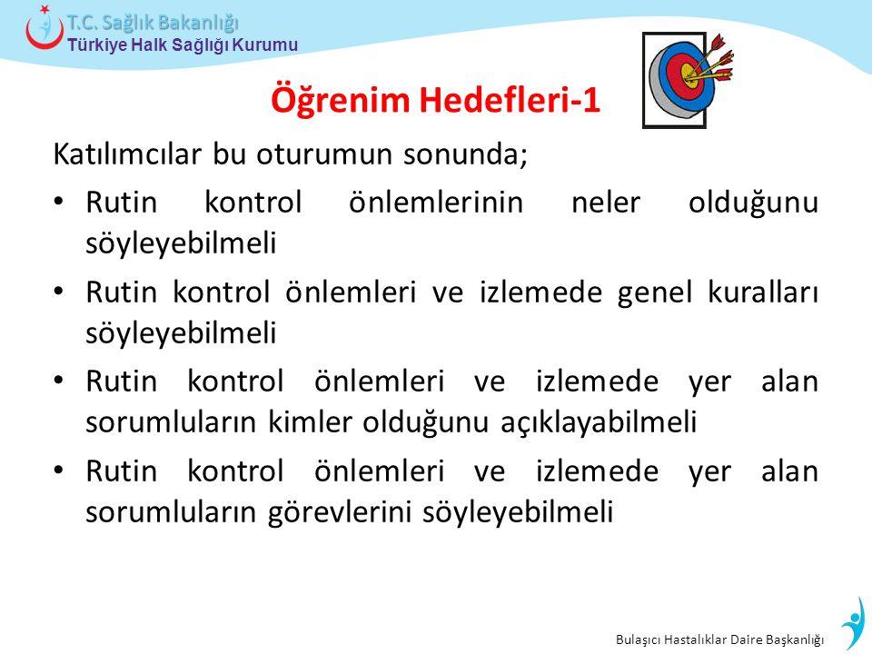 Bulaşıcı Hastalıklar Daire Başkanlığı Türkiye Halk Sağlığı Kurumu T.C. Sağlık Bakanlığı Öğrenim Hedefleri-1 Katılımcılar bu oturumun sonunda; Rutin ko