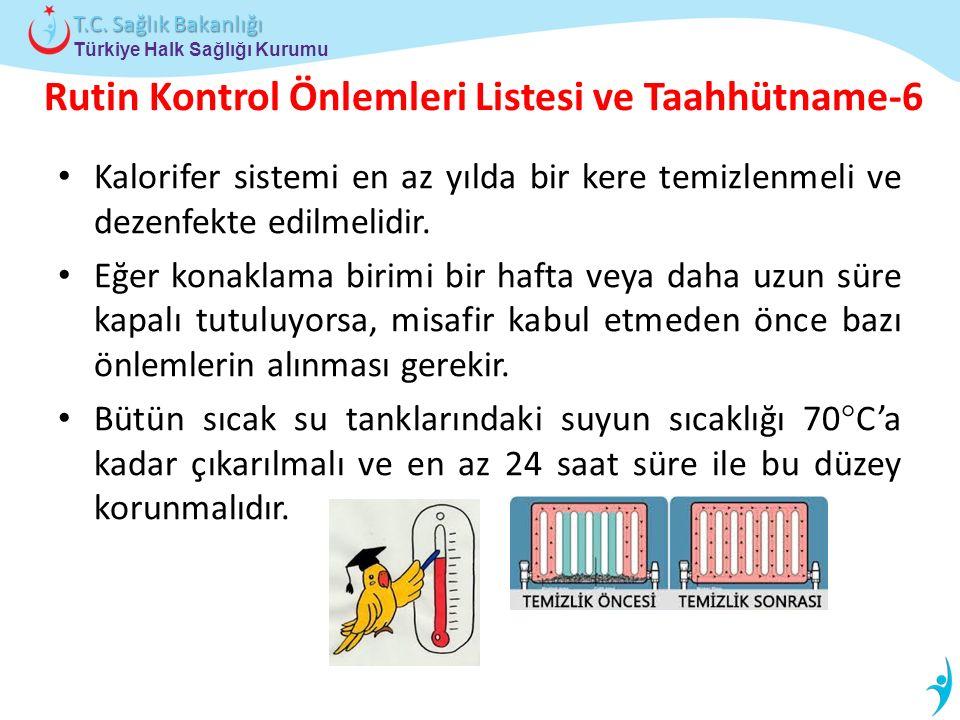 Türkiye Halk Sağlığı Kurumu T.C. Sağlık Bakanlığı Rutin Kontrol Önlemleri Listesi ve Taahhütname-6 Kalorifer sistemi en az yılda bir kere temizlenmeli