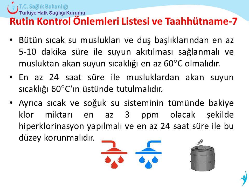 Türkiye Halk Sağlığı Kurumu T.C. Sağlık Bakanlığı Rutin Kontrol Önlemleri Listesi ve Taahhütname-7 Bütün sıcak su muslukları ve duş başlıklarından en