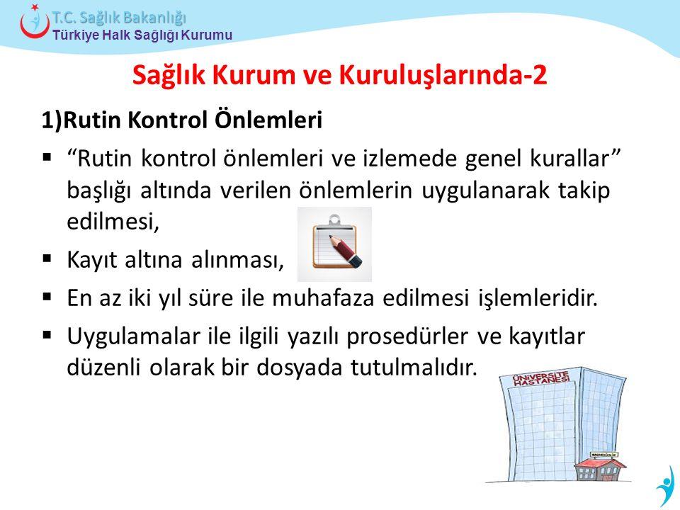 """Türkiye Halk Sağlığı Kurumu T.C. Sağlık Bakanlığı Sağlık Kurum ve Kuruluşlarında-2 1)Rutin Kontrol Önlemleri  """"Rutin kontrol önlemleri ve izlemede ge"""