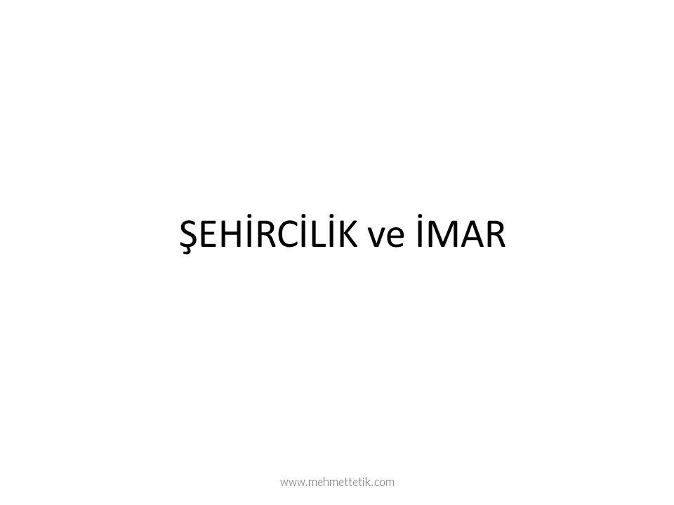 ŞEHİRCİLİK ve İMAR www.mehmettetik.com