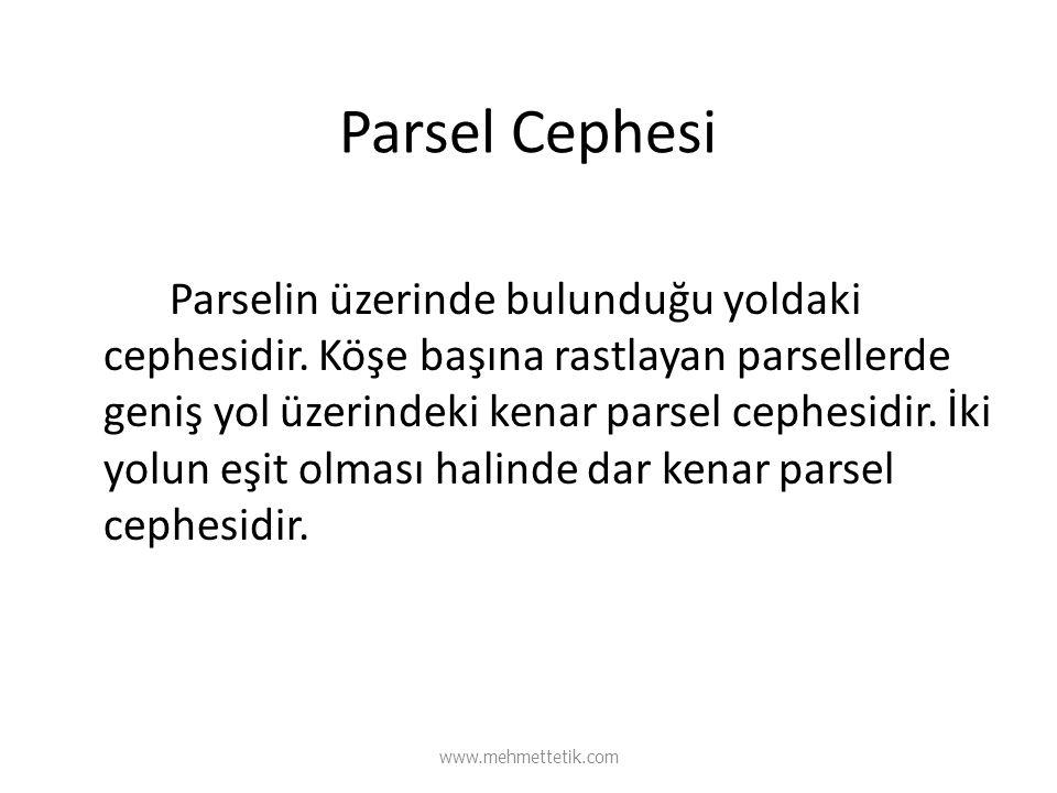 Parsel Cephesi Parselin üzerinde bulunduğu yoldaki cephesidir. Köşe başına rastlayan parsellerde geniş yol üzerindeki kenar parsel cephesidir. İki yol