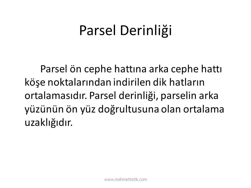 Parsel Derinliği Parsel ön cephe hattına arka cephe hattı köşe noktalarından indirilen dik hatların ortalamasıdır. Parsel derinliği, parselin arka yüz