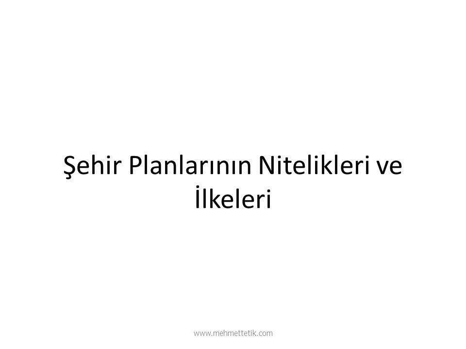 Şehir Planlarının Nitelikleri ve İlkeleri www.mehmettetik.com