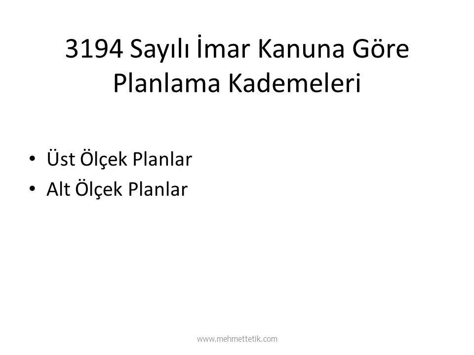 3194 Sayılı İmar Kanuna Göre Planlama Kademeleri Üst Ölçek Planlar Alt Ölçek Planlar www.mehmettetik.com