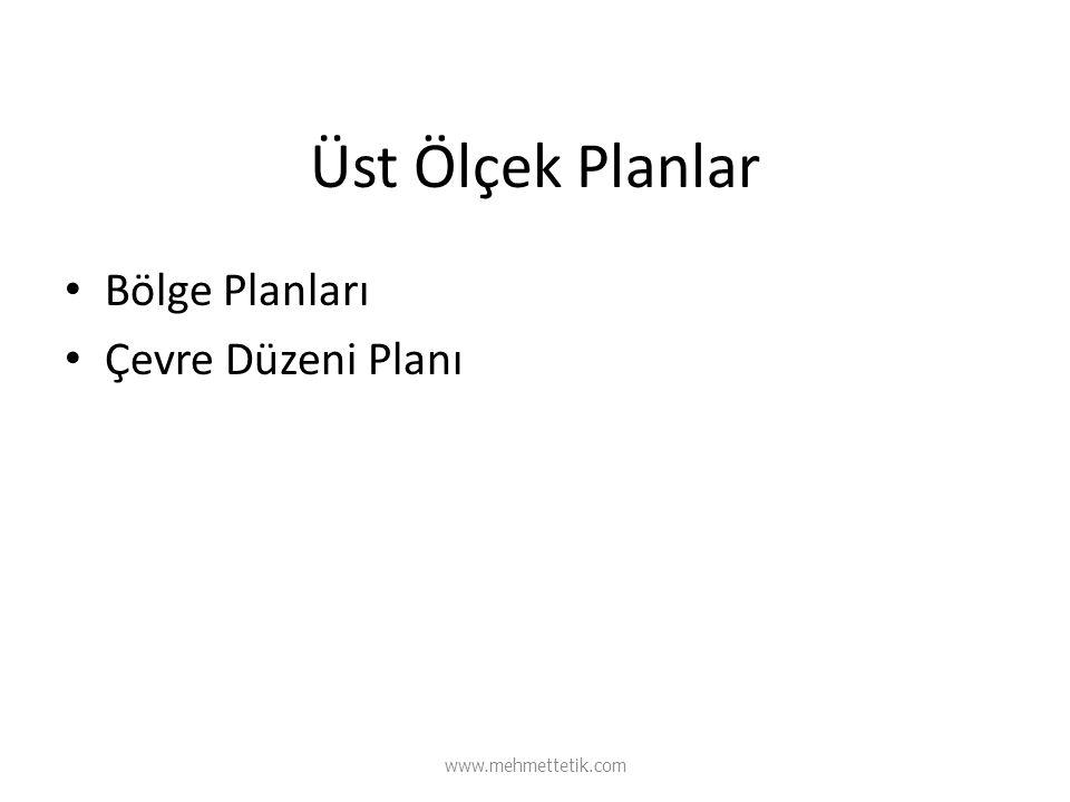Üst Ölçek Planlar Bölge Planları Çevre Düzeni Planı www.mehmettetik.com