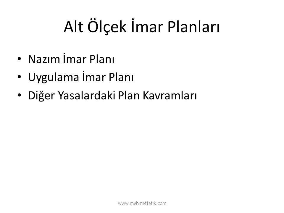 Alt Ölçek İmar Planları Nazım İmar Planı Uygulama İmar Planı Diğer Yasalardaki Plan Kavramları www.mehmettetik.com