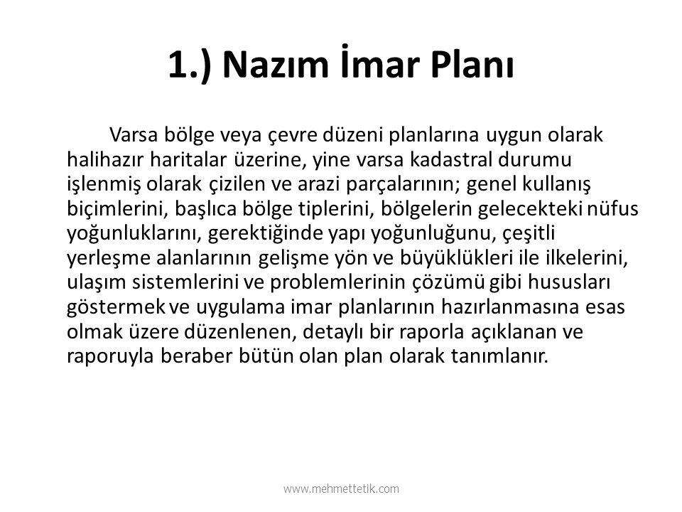 1.) Nazım İmar Planı Varsa bölge veya çevre düzeni planlarına uygun olarak halihazır haritalar üzerine, yine varsa kadastral durumu işlenmiş olarak çi