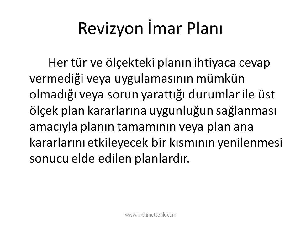 Revizyon İmar Planı Her tür ve ölçekteki planın ihtiyaca cevap vermediği veya uygulamasının mümkün olmadığı veya sorun yarattığı durumlar ile üst ölçe