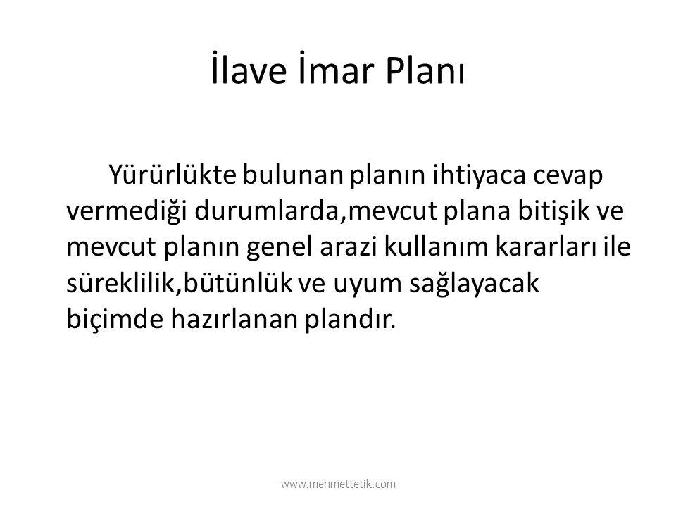 İlave İmar Planı Yürürlükte bulunan planın ihtiyaca cevap vermediği durumlarda,mevcut plana bitişik ve mevcut planın genel arazi kullanım kararları il