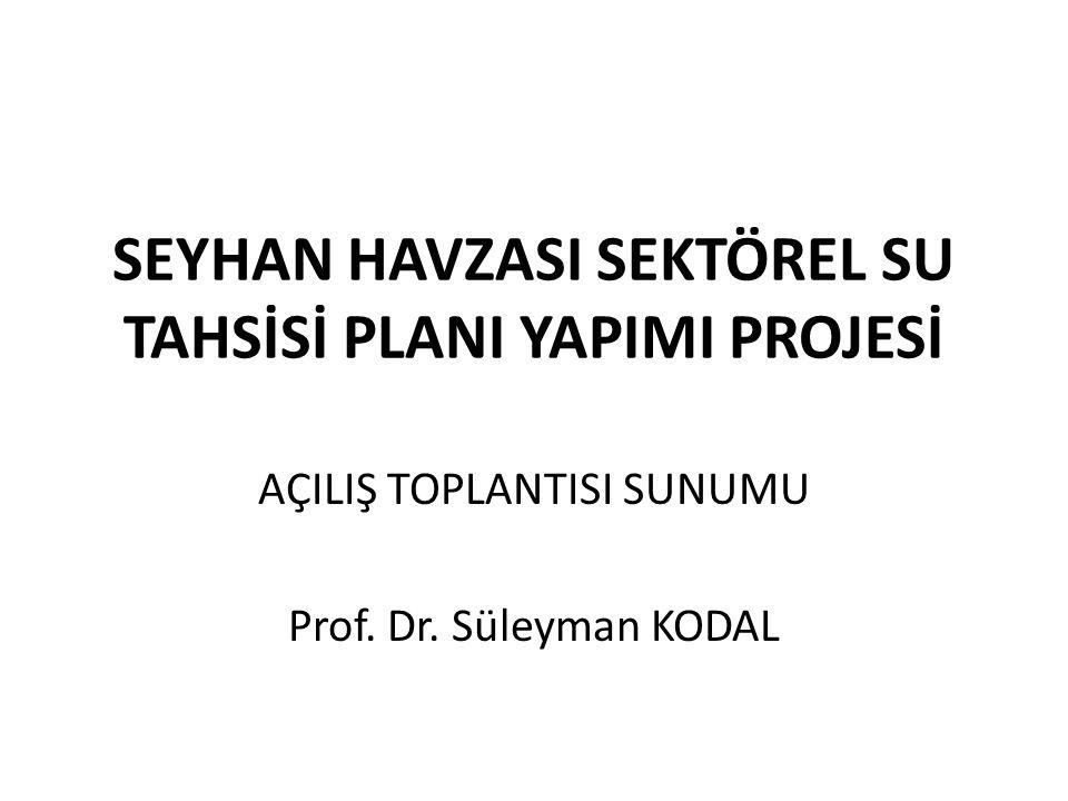 SEYHAN HAVZASI SEKTÖREL SU TAHSİSİ PLANI YAPIMI PROJESİ AÇILIŞ TOPLANTISI SUNUMU Prof. Dr. Süleyman KODAL
