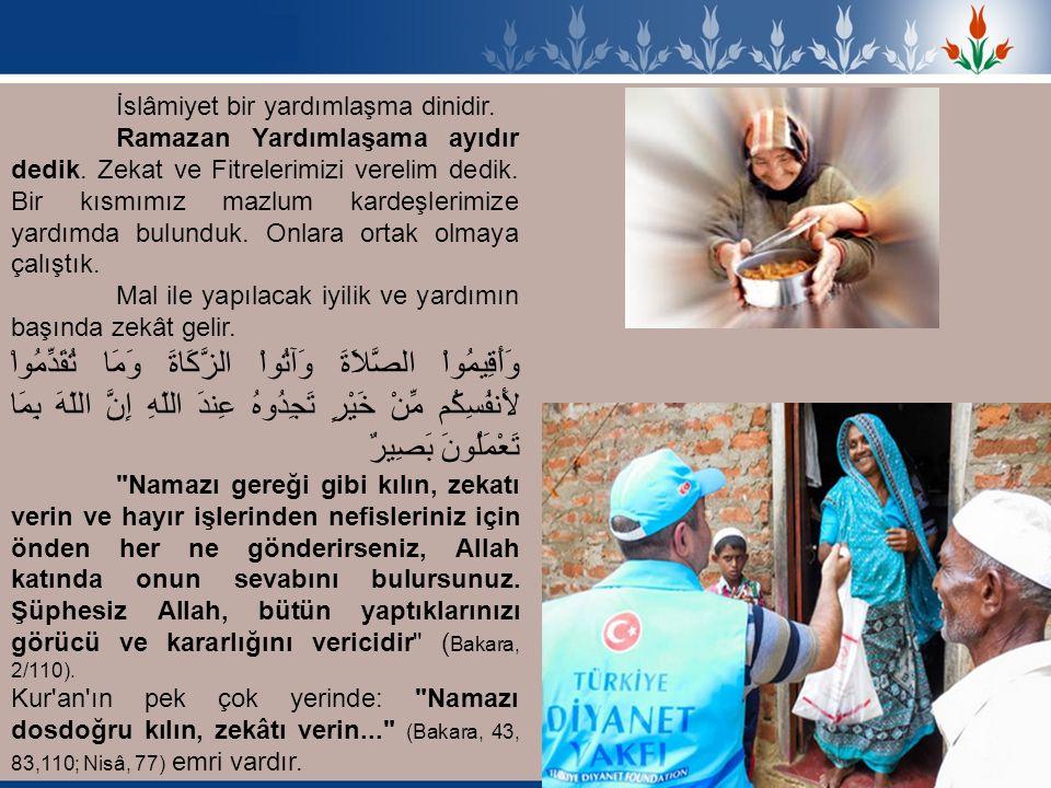 İslâmiyet bir yardımlaşma dinidir. Ramazan Yardımlaşama ayıdır dedik. Zekat ve Fitrelerimizi verelim dedik. Bir kısmımız mazlum kardeşlerimize yardımd