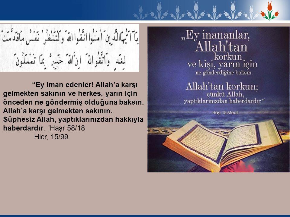 """""""Ey iman edenler! Allah'a karşı gelmekten sakının ve herkes, yarın için önceden ne göndermiş olduğuna baksın. Allah'a karşı gelmekten sakının. Şüphesi"""