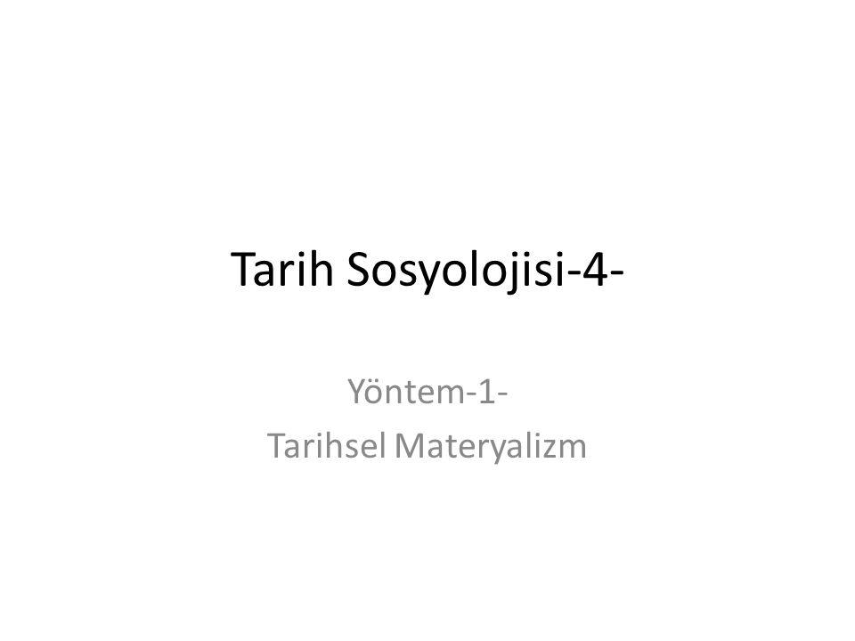 Tarih Sosyolojisi-4- Yöntem-1- Tarihsel Materyalizm