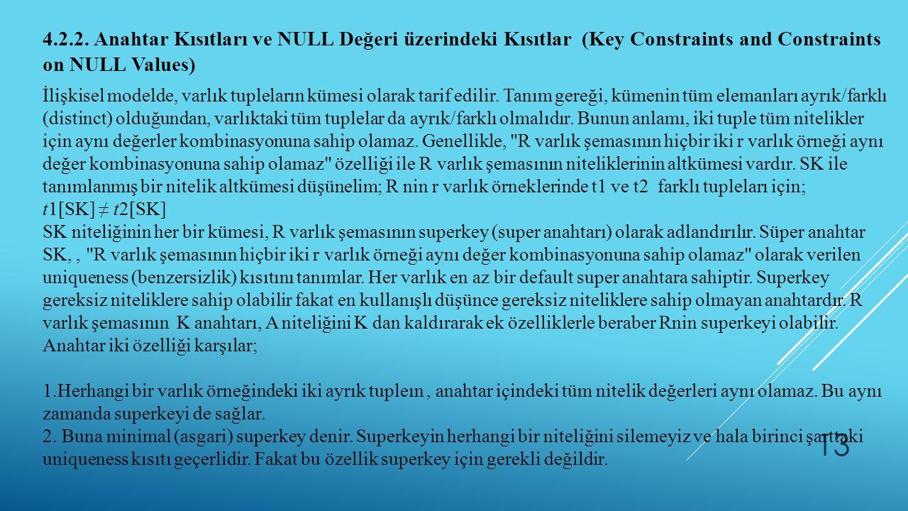 13 4.2.2. Anahtar Kısıtları ve NULL Değeri üzerindeki Kısıtlar (Key Constraints and Constraints on NULL Values) İlişkisel modelde, varlık tupleların k