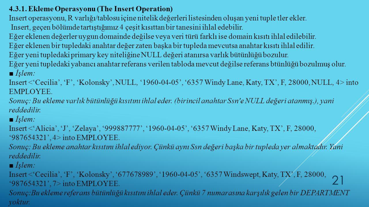 21 4.3.1. Ekleme Operasyonu (The Insert Operation) Insert operasyonu, R varlığı/tablosu içine nitelik değerleri listesinden oluşan yeni tuple tler ekl