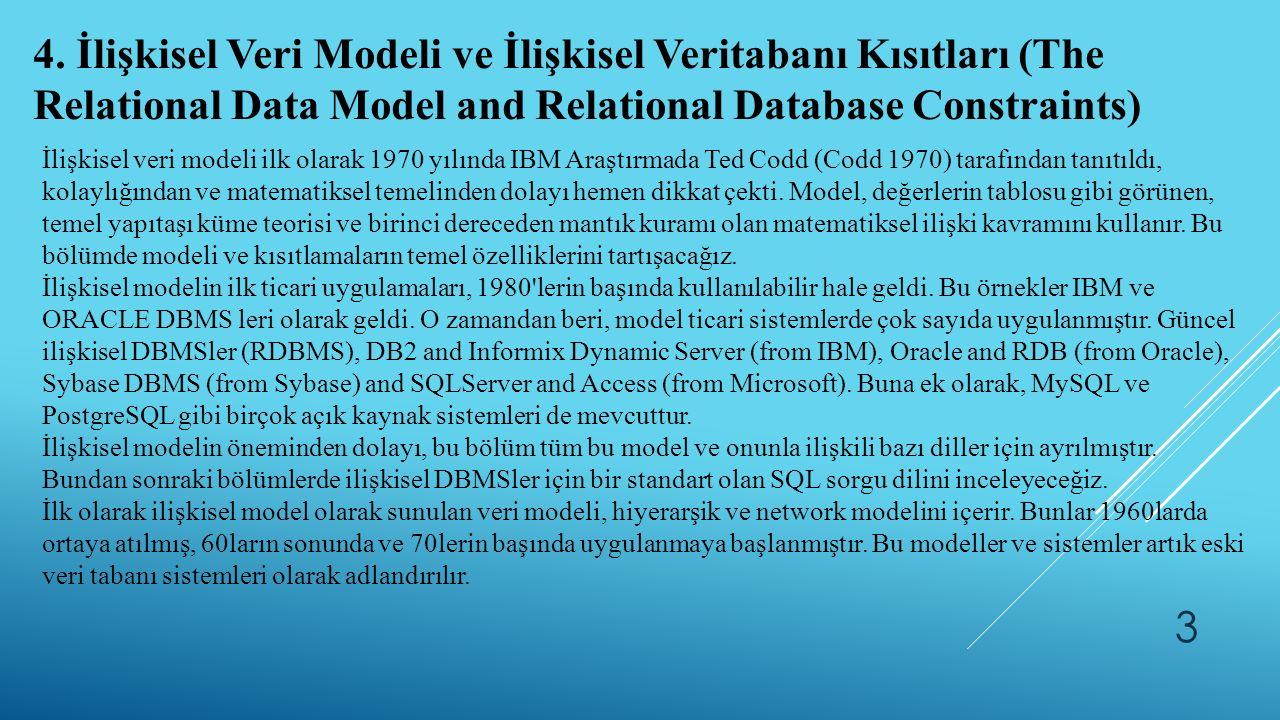 3 4. İlişkisel Veri Modeli ve İlişkisel Veritabanı Kısıtları (The Relational Data Model and Relational Database Constraints) İlişkisel veri modeli ilk