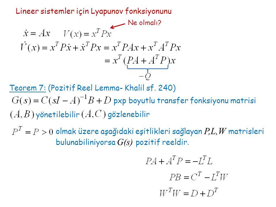 Lineer sistemler için Lyapunov fonksiyonunu Ne olmalı? Teorem 7: (Pozitif Reel Lemma- Khalil sf. 240) pxp boyutlu transfer fonksiyonu matrisi yönetile