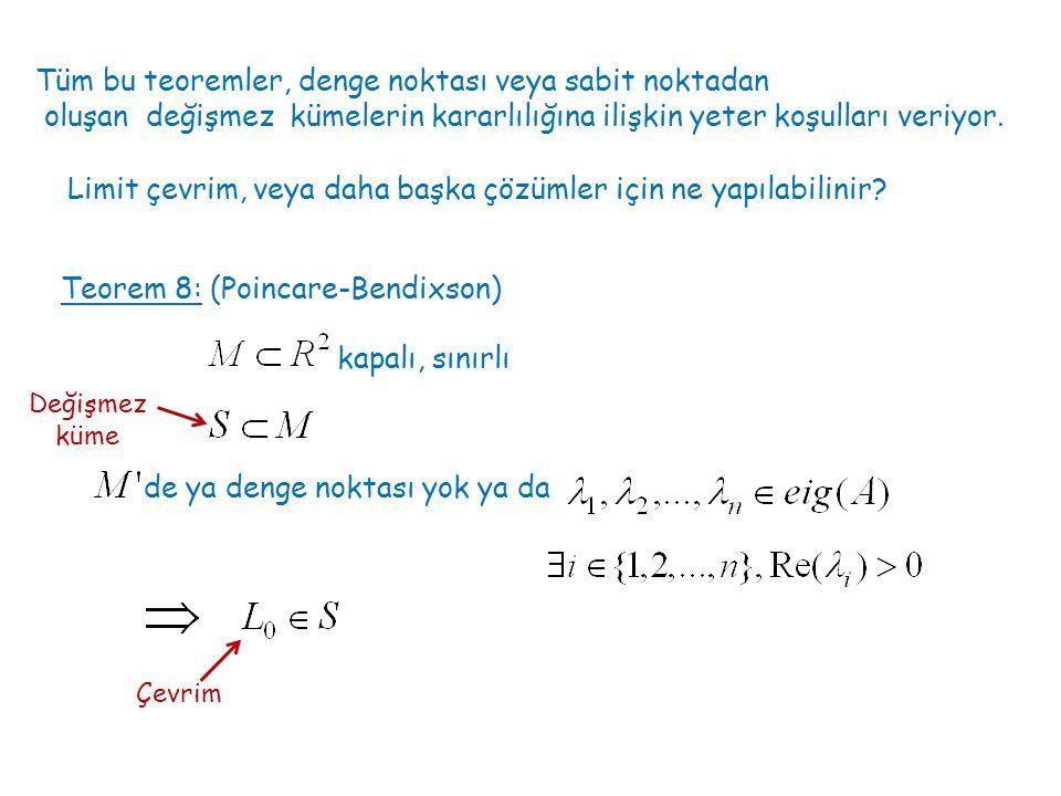 Tüm bu teoremler, denge noktası veya sabit noktadan oluşan değişmez kümelerin kararlılığına ilişkin yeter koşulları veriyor. Limit çevrim, veya daha b