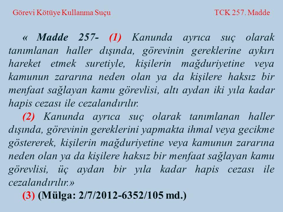 Görevi Kötüye Kullanma Suçu TCK 257. Madde «Madde 257- (1) Kanunda ayrıca suç olarak tanımlanan haller dışında, görevinin gereklerine aykırı hareket e