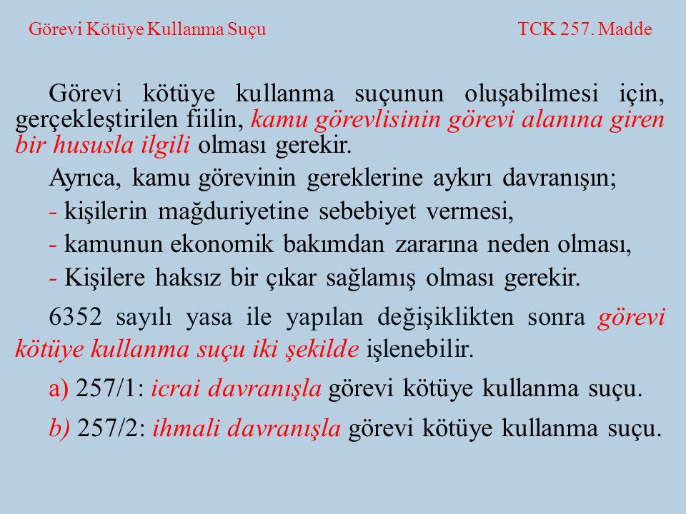 Görevi Kötüye Kullanma Suçu TCK 257. Madde Görevi kötüye kullanma suçunun oluşabilmesi için, gerçekleştirilen fiilin, kamu görevlisinin görevi alanına