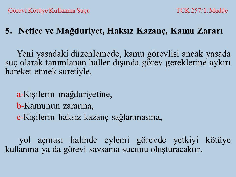 Görevi Kötüye Kullanma Suçu TCK 257/1. Madde 5.Netice ve Mağduriyet, Haksız Kazanç, Kamu Zararı Yeni yasadaki düzenlemede, kamu görevlisi ancak yasada